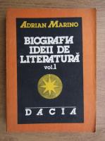 Anticariat: Adrian Marino - Biografia ideii de literatura (volumul 1)