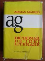 Adrian Marino - Dictionar de idei literare (volumul 1, A-G)