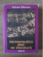 Anticariat: Adrian Marino - Hermeneutica ideii de literatura
