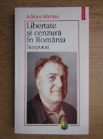 Adrian Marino - Libertate si cenzura in Romania