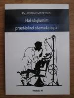Adrian Mateescu - Hai sa glumim practicand stomatologia