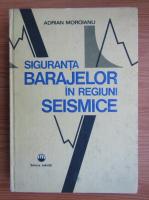 Anticariat: Adrian Moroianu - Siguranta barajelor in regiuni seismice