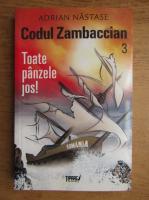 Anticariat: Adrian Nastase - Codul Zambaccian 3. Toate panzele jos!