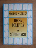 Anticariat: Adrian Nastase - Ideea politica a schimbarii