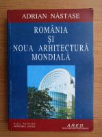 Adrian Nastase - Romania si noua arhitectura mondiala
