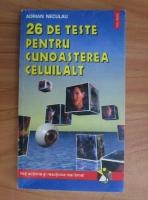 Anticariat: Adrian Neculau - 26 de teste pentru cunoasterea celuilat