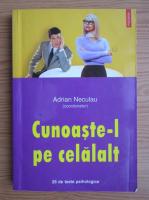 Anticariat: Adrian Neculau - Cunoaste-l pe celalalt. 26 de teste psihologice