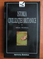 Anticariat: Adrian Nicolescu - Istoria civilizatiei britanice (volumul 1)