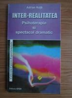 Adrian Nuta - Inter-Realitatea. Psihoterapie si spectacol dramatic
