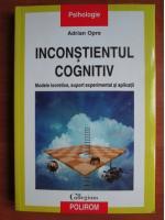 Anticariat: Adrian Opre - Inconstientul cognitiv