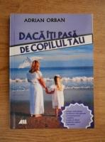 Anticariat: Adrian Orban - Daca iti pasa de copilul tau