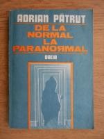 Anticariat: Adrian Patrut - De la normal la paranormal (volumul 1)