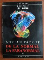 Anticariat: Adrian Patrut - De la normal la paranormal