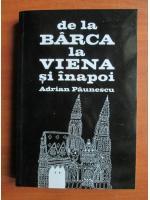 Anticariat: Adrian Paunescu - De la Barca la Viena si inapoi (editia 2013)