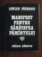 Adrian Paunescu - Manifest pentru sanatatea pamantului