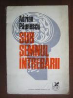 Anticariat: Adrian Paunescu - Sub semnul intrebarii