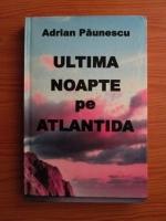Anticariat: Adrian Paunescu - Ultima noapte pe Atlantida