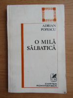 Anticariat: Adrian Popescu - O mila salbatica