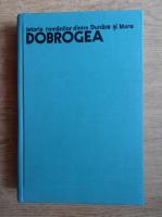 Adrian Radulescu - Istoria romanilor dintre Dunare si Mare, Dobrogea