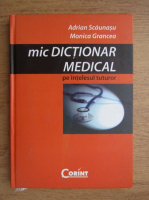 Anticariat: Adrian Scaunasu, Monica Grancea - Mic dictionar medical pe intelesul tuturor