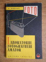 Adrian Steclaci -  Laboratorul fotografului amator. Procesul negativ-pozitiv in fotografia alb-negru