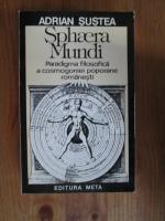 Adrian Sustea - Sphaera Mundi. Paradigma filosofica a cosmogoniei poporane romanesti