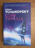 Adrian Tchaikovsky - Copiii timpului