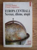 Adriana Babeti - Europa Centrala. Nevroze, dileme, utopii