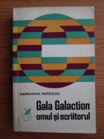 Anticariat: Adriana Niculiu - Gala Galaction, omul si scriitorul