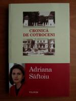 Anticariat: Adriana Saftoiu - Cronica de Cotroceni