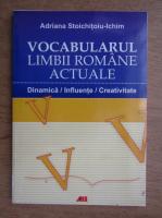 Anticariat: Adriana Stoichitoiu Ichim - Vocabularul limbii romane actuale