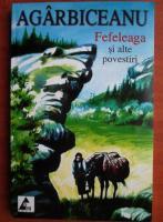 Agarbiceanu - Fefeleaga si alte povestiri