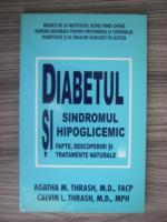 Anticariat: Agatha Thrash, Calvin Thrash - Diabetul si sindromul hipoglicemic. Fapte descoperiri si tratemente naturale