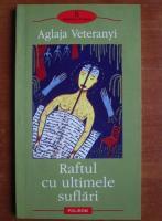 Anticariat: Aglaja Veteranyi - Raftul cu ultimele suflari