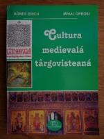 Anticariat: Agnes Erich - Cultura medievala targovisteana