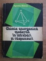 Agneta Batca - Chimie anorganica moderna in intrebari si raspunsuri