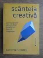 Agustin Fuentes - Scanteia creativa. Cum au devenit oamenii fiinte exceptionale datorita imaginatiei
