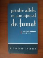 Aiobheann Sweeney - Printre altele, m-am apucat de fumat (Cotidianul)