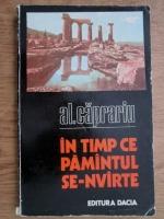 Anticariat: Al. Caprariu - In timp ce pamantul se-nvarte
