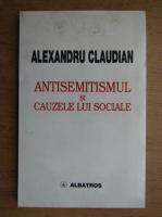 Al. Claudian - Antisemitismul si cauzele lui sociale. Schita sociologica