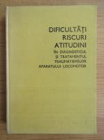 Anticariat: Al. D. Radulescu - Dificultati, riscuri, atitudini in diagnosticul si tratamentul traumatismelor aparatului locomotor