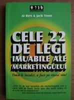 Al Ries - Cele 22 de legi imuabile ale marketingului. Daca le incalci, o faci pe riscul tau