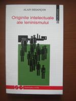 Alain Besancon - Originile intelectuale ale leninismului