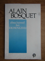 Anticariat: Alain Bosquet - Zbuciumul lui Dumnezeu