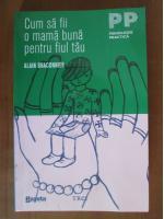 Anticariat: Alain Braconnier - Cum sa fii o mama buna pentru fiul tau