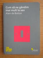 Anticariat: Alain de Botton - Cum sa ne gandim mai mult la sex