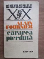 Anticariat: Alain Fournier - Cararea pierduta