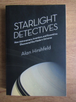 Alan Hirshfeld - Starlight detectives. How astronomers, inventors and eccentrics discovered the Modern Universe