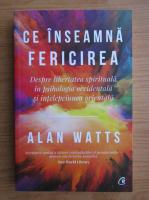 Alan Watts - Ce inseamna fericirea