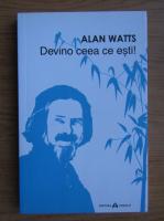 Alan Watts - Devino ceea ce esti
